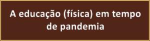 A Educação Física em tempo de pandemia